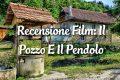 Il Pozzo E Il Pendolo - Recensione Film