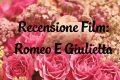 Romeo e Giulietta - Recensione Film