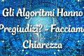 Gli Algoritmi Hanno Pregiudizi?
