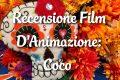 Coco - Recensione Film D'Animazione