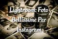 Lightroom: Foto Bellissime Per Instagram